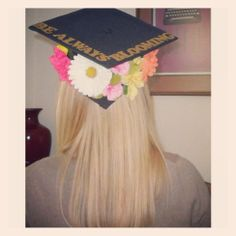 "Floral graduation cap decorating idea- ""Be Always Blooming"""