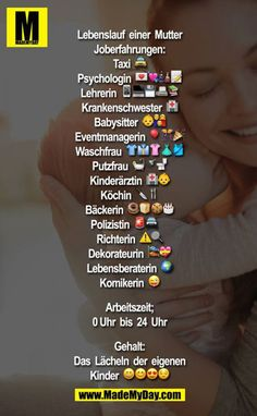 Curriculum Vitae of a mother Experiences: Taxi Psychologist Teacher Nurse Babysitter Event Manager Waschfrau Charwoman Pediatrician Cook Baker Policewoman Judge⚠ Decorator Life Coach Comedian Working time; 0 to 24 o& Salary: - Andrea Deggert - - Love Mom, Mothers Love, Sad Quotes, Words Quotes, Life Quotes, Sayings, Papi, Just Smile, True Words