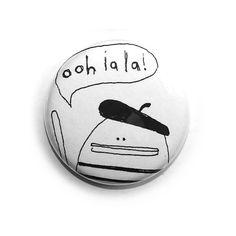 Oooh la la button by poosac on Etsy.
