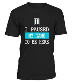 "# I paused my game to be here t-shirt gamer shirt .  Special Offer, not available in shops      Comes in a variety of styles and colours      Buy yours now before it is too late!      Secured payment via Visa / Mastercard / Amex / PayPal      How to place an order            Choose the model from the drop-down menu      Click on ""Buy it now""      Choose the size and the quantity      Add your delivery address and bank details      And that's it!      Tags: game tshirt, gaming tee shirt…"