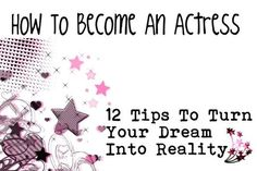 How to become an actress, 12 tips that can help make your dream become a reality.