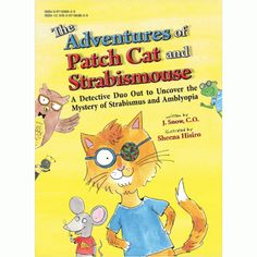 The Adventures of Patch Cat and Strabismouse: This beautifully illustrated book is intended to be read by parents to their children who have been diagnosed with Amblyopia or Strabismus. Follow Patch Cat and Strabismouse as they explain difficult terminology and treatment. In a very fun manner, it provides an accurate but understandable explanation of these conditions as well as providing encouragement for acceptance of the patching routine.