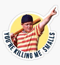 The Sandlot- You're Killing Me, Smalls Stickers Sandlot Quotes, The Sandlot, Movie Quotes, Sandlot Benny, Your Killin Me Smalls, Killing Me Smalls, Red Bubble Stickers, Cute Stickers, Printable Stickers