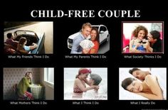 Child free marriages sounds nice! Is there a woman who can really spend a whole…