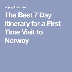 The Best 7 Day Itinerary for a First Time Visit to Norway