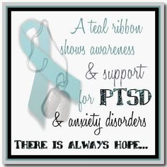teal ribbon for post traumatic stress disorder and anxiety disorders. . . no one usually believes me :(