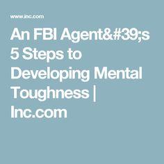 An FBI Agent's 5 Steps to Developing Mental Toughness   Inc.com