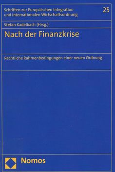 Nach der finanzkrise : Rechtliche Rahmenbedingungen einer neuen Ordnung / Stefan Kadelbach, LL.M. (Hrsg.), 2012