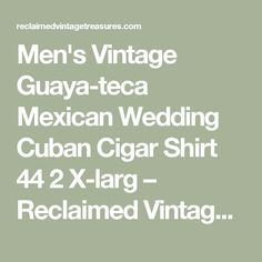 Men's Vintage Guaya-teca Mexican Wedding Cuban Cigar Shirt 44 2 X-larg                      – Reclaimed Vintage Treasures