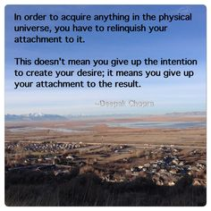 In order to acquire anything in the physical universe you have to relinquish your attachment to it.  You still have the desire, it means you give up your attachment to the result.