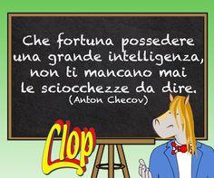 Che fortuna possedere una grande intelligenza, non ti mancano mai le sciocchezze da dire. Anton Checov
