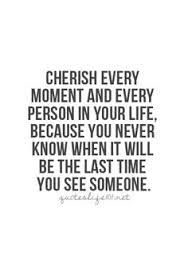 I definitely learned this back in November when my PawPaw left us. I miss him so much and cherish every moment with him.