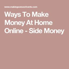 Ways To Make Money At Home Online - Side Money