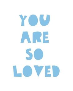 You are so loved Blue print 5 x 7 in 8 x 10 in Boys Printable art Nursery quotes Nursery wall