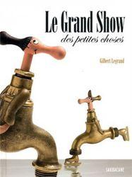 Le Grand Show Des Petites Choses de Gilbert Legrand