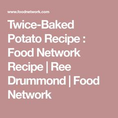 Twice-Baked Potato Recipe : Food Network Recipe   Ree Drummond   Food Network