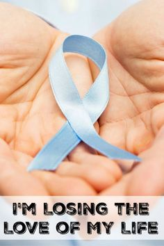 I'm losing the love of my life to prostate cancer #Myprostate