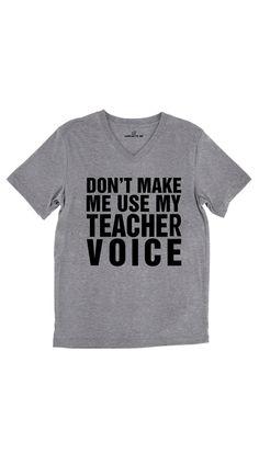 Don't Make Me Use My Teacher Voice Unisex V-Neck Tee