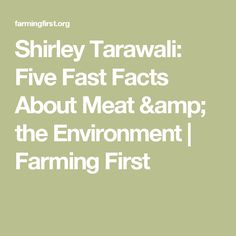 110 By Shirley Tarawali | Farming First | 21 Dec 2016 ('Shirley Tarawali: Five Fast Facts About Meat & the Environment')