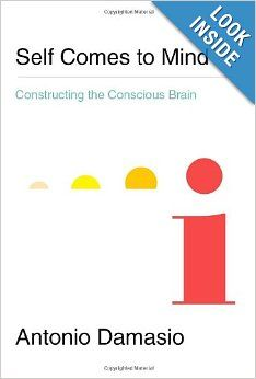 Self Comes to Mind: Constructing the Conscious Brain: Antonio Damasio: 9780307378750: Amazon.com: Books