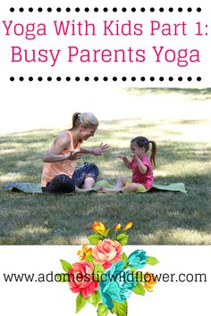 Yoga with kids part 1: Busy Parents Yoga by www.adomesticwildflower.com