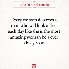 Every woman deserves a man who will look at her each day like she is the most amazing woman he's ever laid eyes on. Good Woman Quotes, Great Love Quotes, Romantic Love Quotes, Amazing Man Quotes, Meaningful Quotes, Inspirational Quotes, Look Man, Relationship Quotes, Quotes On Marriage