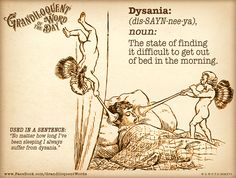 Grandiloquent Word of the Day: Dysania (dis•SAYN•nee•ya) Noun: -The state of…