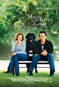"Must Love Dogs (2005).  ""It is melancholy to reflect that Cusack played a teenager in his first romantic comedy, the masterpieces ""The Sure Thing"" (1985) and ""Say Anything"" (1989), and now plays an adult in a screenplay not anywhere near as risky, truthful or moving.""-Roger Ebert.  My thoughts exactly, Rog."