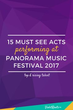 15 Must See Acts at Panorama 2017 http://www.violetroots.com/must-see-acts-at-panorama-2017/