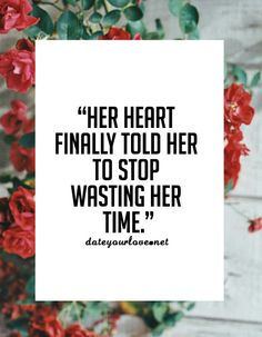 Her heart finally told her to stop wasting her time.
