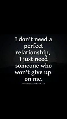 Positive Inspirational Quotes: I don't need a perfect relationship. Cute Quotes, Great Quotes, Quotes To Live By, Funny Quotes, Break Uo Quotes, Perfect Relationship, Relationship Quotes, Difficult Relationship, Quotes About Love And Relationships