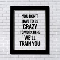 You don't have to be crazy to work here we'll train you - Funny Floating Quote - Workplace Office Decor Work Job Employee Salesperson Check out this offer for a faxmachine trial account! Check out this offer for a faxmachine trial account! Float Quotes, Funny Bar Signs, Me Quotes, Funny Quotes, House Quotes, Sarcastic Work Quotes, Funniest Quotes, Sign Quotes, Co Working