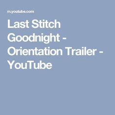 Last Stitch Goodnight - Orientation Trailer - YouTube