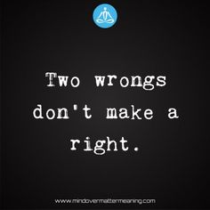 Life quotes - Two-wrongs-don't-make-a-right. Wise Quotes, Inspirational Quotes, Wise Sayings, Positive Life, Positive Thoughts, Mind Over Matter Meaning, Two Wrongs, Life Proverbs, Affirmations