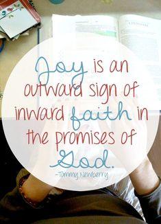 Joy is an outward sign of inward faith in the promises of God.