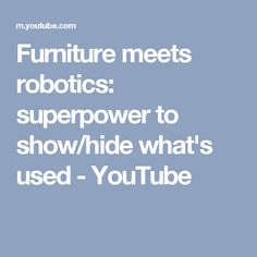 Furniture meets robotics: superpower to show/hide what's used - YouTube