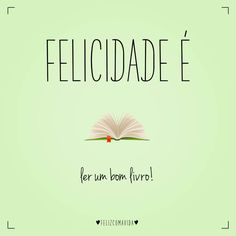 Felicidade é ler um bom livro! | feliz, leitura, book, happy, happiness | Best Books To Read, I Love Books, Good Books, My Books, Words Quotes, Me Quotes, Funny Quotes, Sayings, Readers Quotes