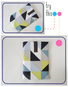 Try This: Geometric Laptop Sleeve Tutorial from Fabric Paper Glue! Post your results.