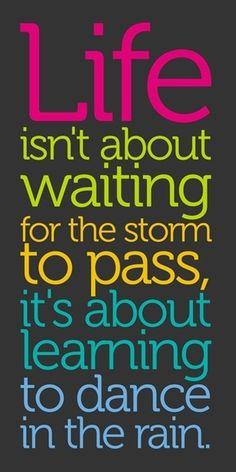 Life quote <3 I LoVe dancin in the rain lol