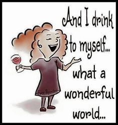 And I drink to myself... www.LiveLaughLoveWine.com #WineQuotes #WineHumor