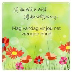 Goeie Nag, Goeie More, Afrikaans Quotes, Day Wishes, Good Morning Quotes, Bird, Garden, Humor, Garten
