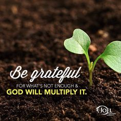 Be grateful for what is not enough, God will multiply it