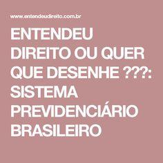 ENTENDEU DIREITO OU QUER QUE DESENHE ???: SISTEMA PREVIDENCIÁRIO BRASILEIRO
