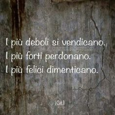 The weakest take revenge. The strongest forgive. The happiest forget. ~ Meglio felici
