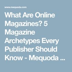What Are Online Magazines? 5 Magazine Archetypes Every Publisher Should Know - Mequoda Daily