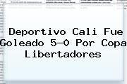 http://tecnoautos.com/wp-content/uploads/imagenes/tendencias/thumbs/deportivo-cali-fue-goleado-50-por-copa-libertadores.jpg Deportivo Cali. Deportivo Cali fue goleado 5-0 por Copa Libertadores, Enlaces, Imágenes, Videos y Tweets - http://tecnoautos.com/actualidad/deportivo-cali-deportivo-cali-fue-goleado-50-por-copa-libertadores/