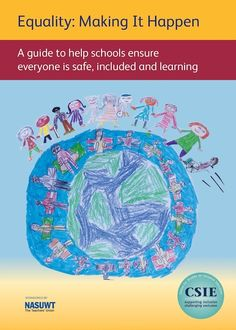 Equality: Making It Happen A guide for schools to make sure everyone is safe, included and learning (2015)