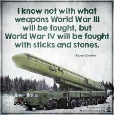 Resultado de imagem para I know not with what weapons World War III will be fought, but World War IV will be fought with sticks and stones
