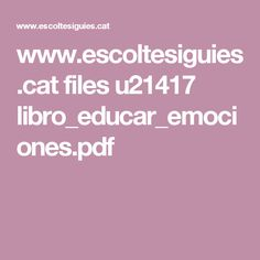 www.escoltesiguies.cat files u21417 libro_educar_emociones.pdf