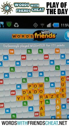 DaSnoozyQ submitted today's featured Words With Friends Play Of The Day. DaSnoozyQ played WEIGHTER for a massive 171 points. Similar to yesterday's POD, this 8 letter word was played perfectly to hit a DW and a TW. Add the 35 point bonus for playing all 7 letters and you've got a 171 point play.